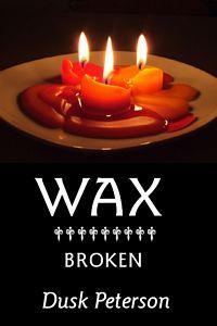 Wax / Broken